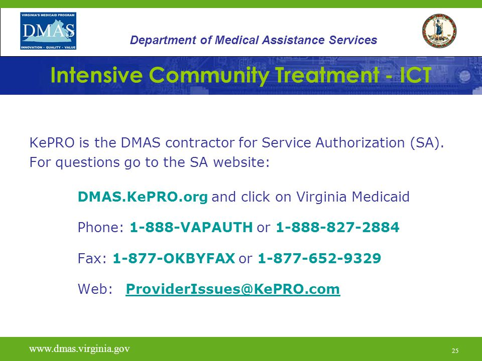 25 Intensive Community Treatment - ICT KePRO is the DMAS contractor for Service Authorization (SA). For questions go to the SA website: DMAS.KePRO.org