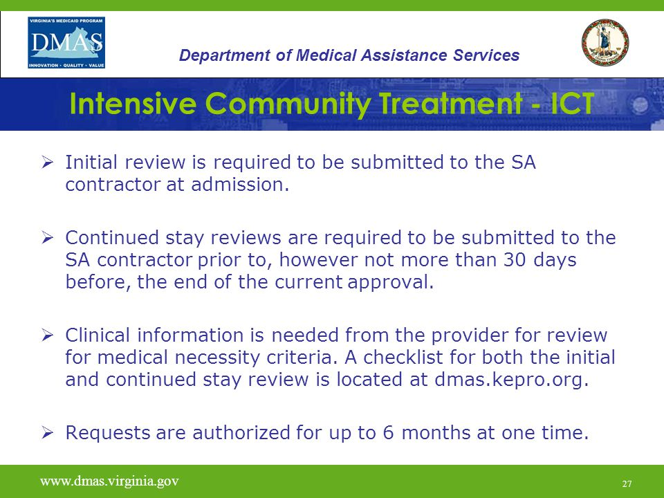 27 Intensive Community Treatment - ICT  Initial review is required to be submitted to the SA contractor at admission.