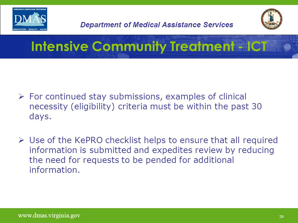 29 Intensive Community Treatment - ICT  For continued stay submissions, examples of clinical necessity (eligibility) criteria must be within the past 30 days.
