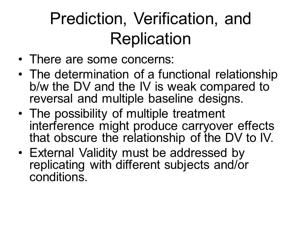 Prediction, Verification, and Replication There are some concerns: The determination of a functional relationship b/w the DV and the IV is weak compar