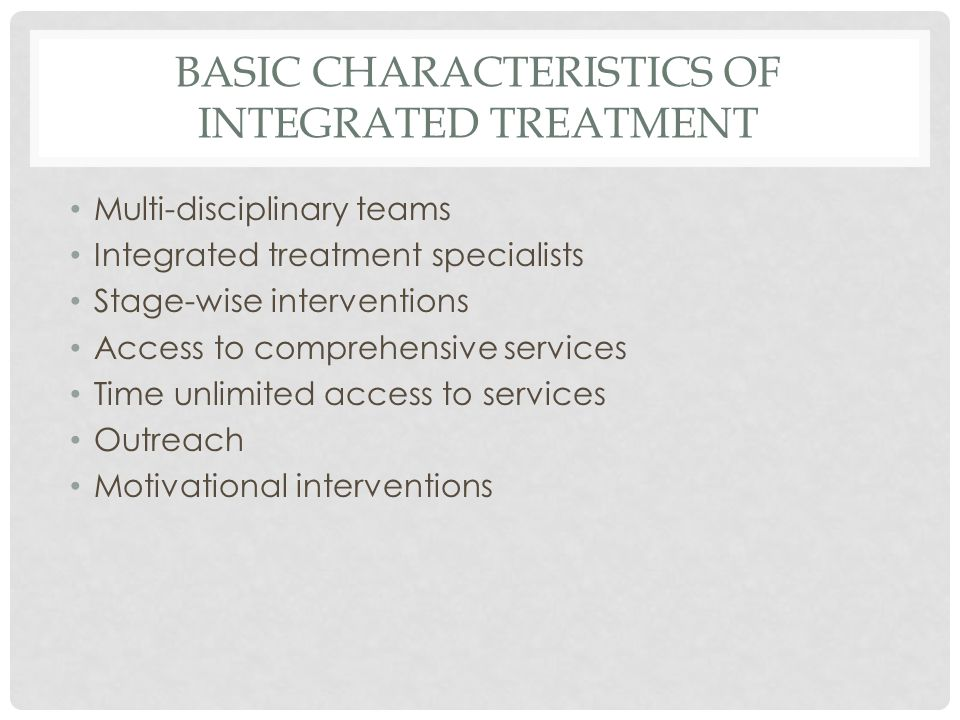 BASIC CHARACTERISTICS Substance abuse counseling Group treatment for co-occurring disorders Family interventions for co-occurring disorders Alcohol and drug self-help groups Pharmacological treatment Interventions to promote health Secondary interventions for non-responders