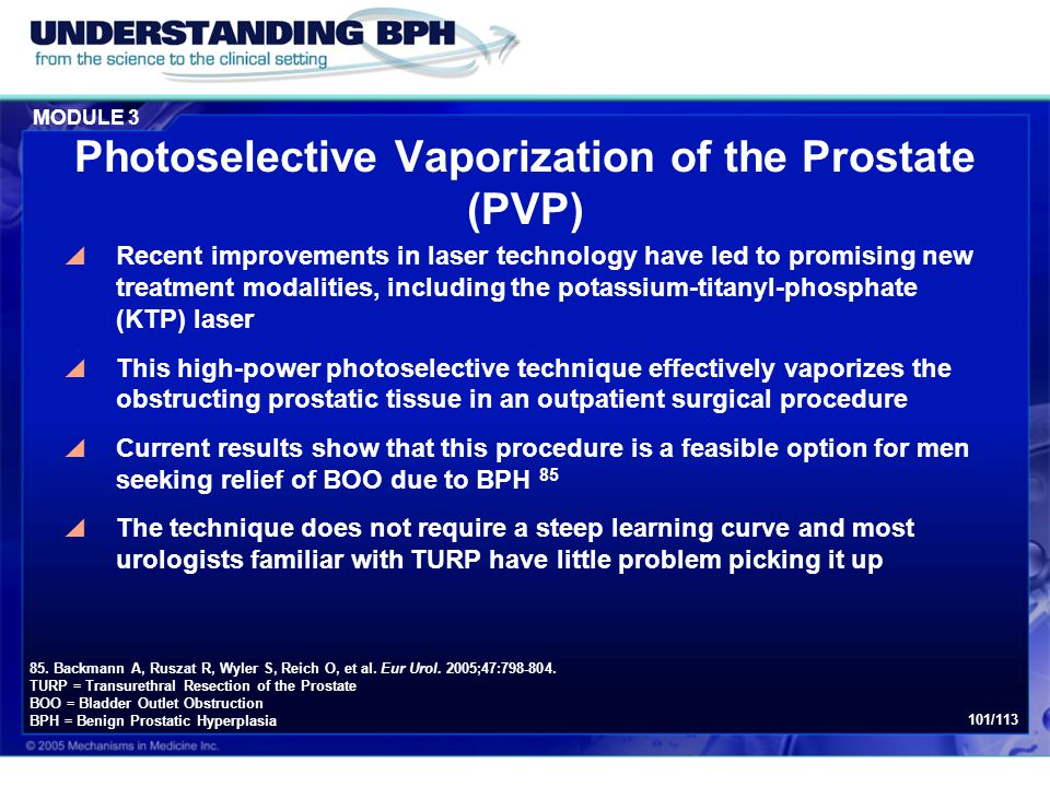 MODULE 3 101/113 Photoselective Vaporization of the Prostate (PVP)  Recent improvements in laser technology have led to promising new treatment modal