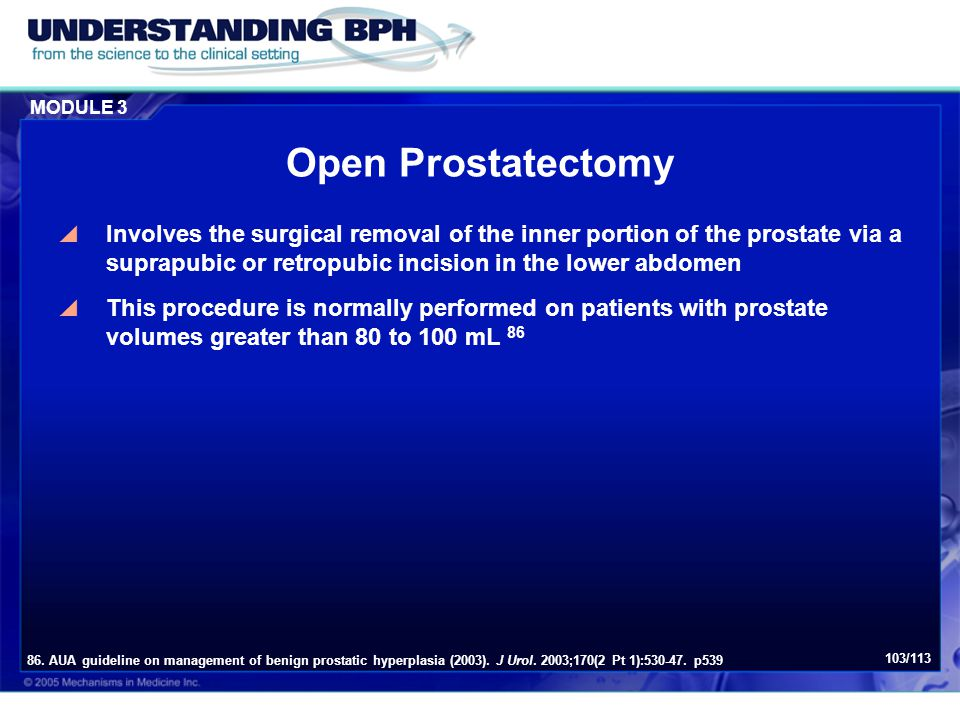MODULE 3 103/113 Open Prostatectomy  Involves the surgical removal of the inner portion of the prostate via a suprapubic or retropubic incision in th