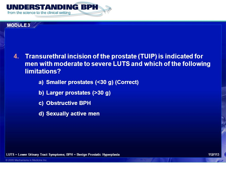 MODULE 3 112/113 4.Transurethral incision of the prostate (TUIP) is indicated for men with moderate to severe LUTS and which of the following limitati