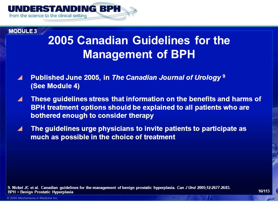 MODULE 3 16/113 2005 Canadian Guidelines for the Management of BPH  Published June 2005, in The Canadian Journal of Urology 9 (See Module 4)  These