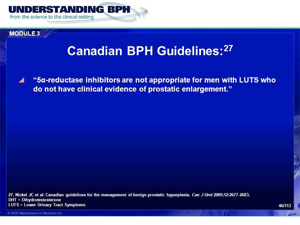 "MODULE 3 46/113 Canadian BPH Guidelines: 27  ""5α-reductase inhibitors are not appropriate for men with LUTS who do not have clinical evidence of pros"