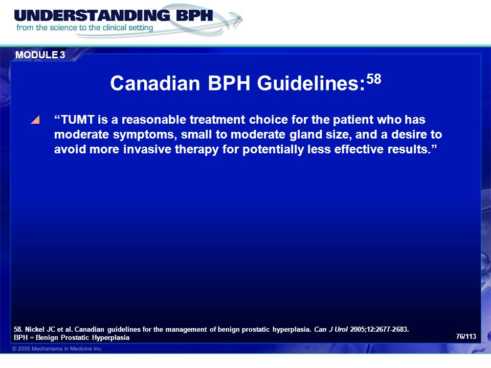 "MODULE 3 76/113 Canadian BPH Guidelines: 58  ""TUMT is a reasonable treatment choice for the patient who has moderate symptoms, small to moderate glan"