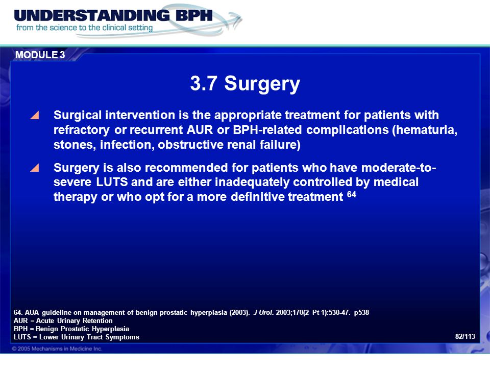 MODULE 3 82/113 3.7 Surgery  Surgical intervention is the appropriate treatment for patients with refractory or recurrent AUR or BPH-related complica