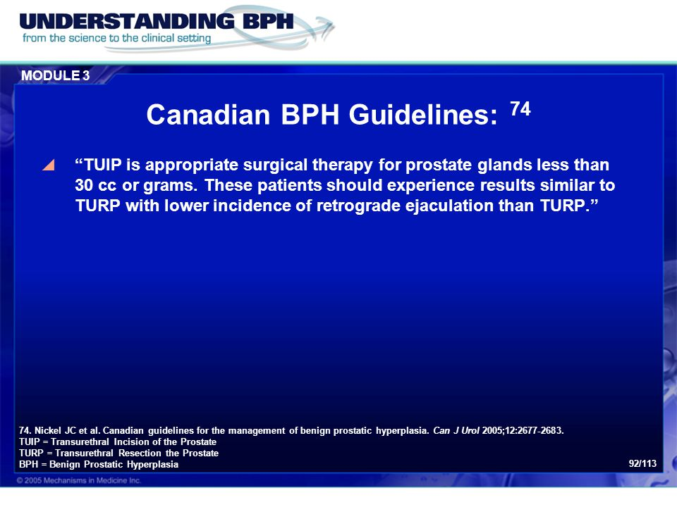 "MODULE 3 92/113 Canadian BPH Guidelines: 74  ""TUIP is appropriate surgical therapy for prostate glands less than 30 cc or grams. These patients shoul"