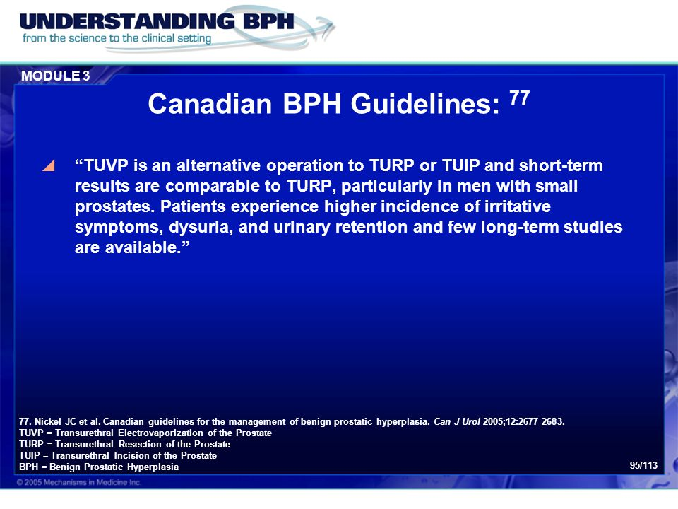 "MODULE 3 95/113 Canadian BPH Guidelines: 77  ""TUVP is an alternative operation to TURP or TUIP and short-term results are comparable to TURP, particu"