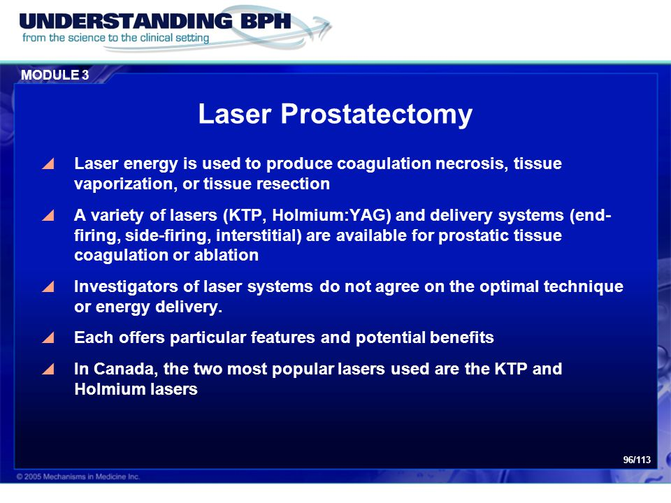 MODULE 3 96/113 Laser Prostatectomy  Laser energy is used to produce coagulation necrosis, tissue vaporization, or tissue resection  A variety of la