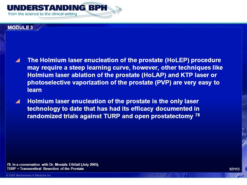 MODULE 3 97/113  The Holmium laser enucleation of the prostate (HoLEP) procedure may require a steep learning curve, however, other techniques like H