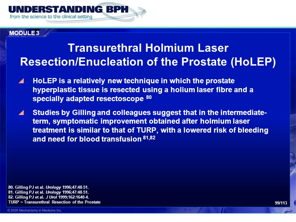 MODULE 3 99/113 Transurethral Holmium Laser Resection/Enucleation of the Prostate (HoLEP)  HoLEP is a relatively new technique in which the prostate
