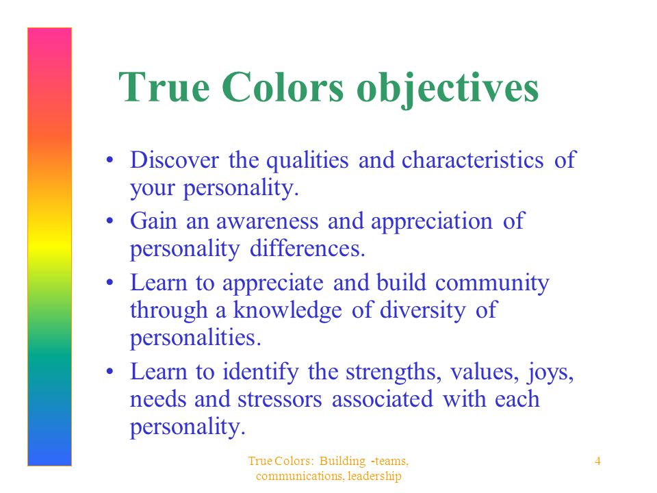 True Colors: Building -teams, communications, leadership 5 Evolution of true colors Jung, 1921 - derived philosophies from literature, mythology, philosophy and psychopathology Meyers - Briggs, 1940s - personality types and jobs Kiersey, 1970s - personality or temperament styles Lowery, 1980s - metaphor of colors