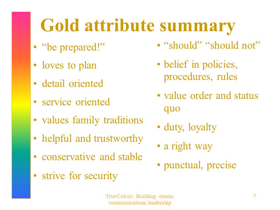 "True Colors: Building -teams, communications, leadership 7 Gold attribute summary ""be prepared!"" loves to plan detail oriented service oriented values"
