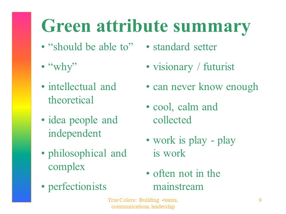 "True Colors: Building -teams, communications, leadership 9 Green attribute summary ""should be able to"" ""why"" intellectual and theoretical idea people"