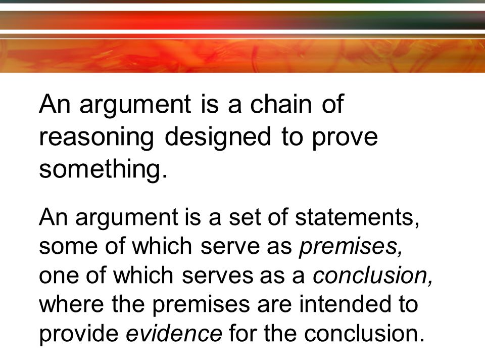 An argument consists of: One or more premises A conclusion What is missing.