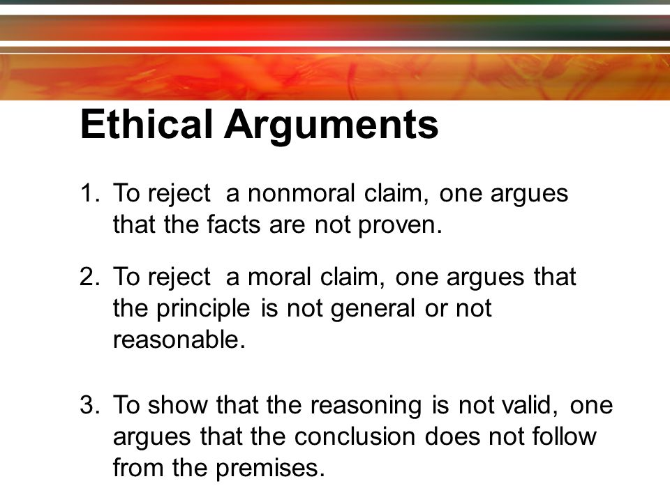 1.To reject a nonmoral claim, one argues that the facts are not proven.