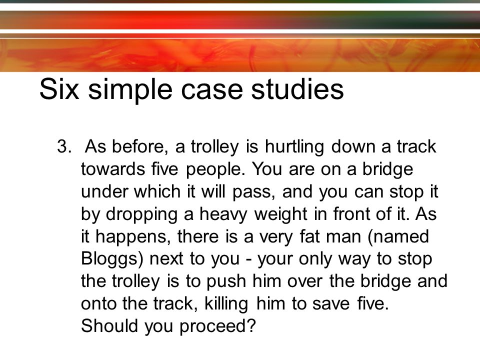 3. As before, a trolley is hurtling down a track towards five people.