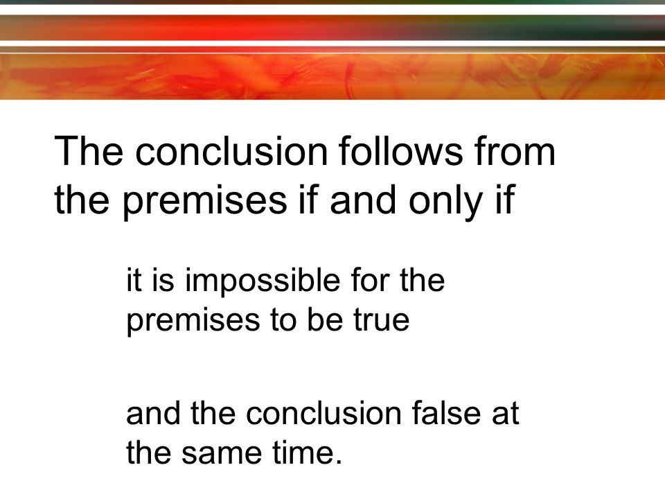 When presented with an argument, one may either 1) Accept the premises and the conclusion 2) Reject the premises 3) Argue (or show) that the conclusion does not follow from the premises.