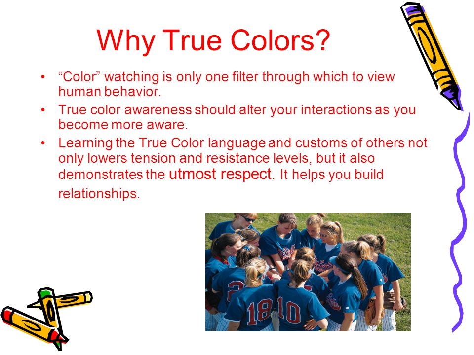 """Why True Colors? """"Color"""" watching is only one filter through which to view human behavior. True color awareness should alter your interactions as you"""