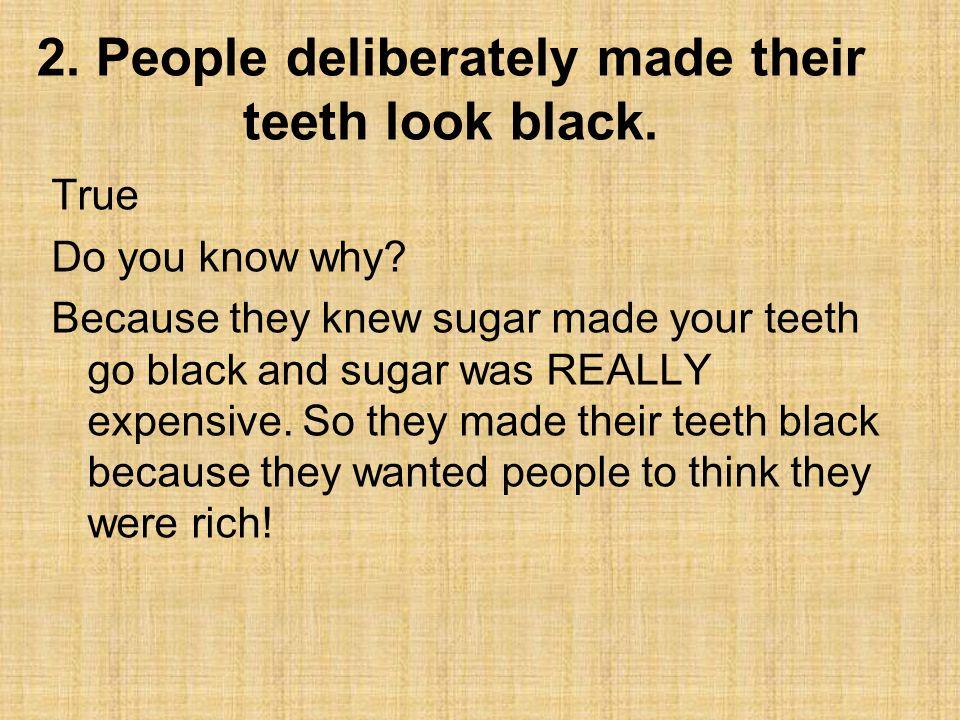 2.People deliberately made their teeth look black.