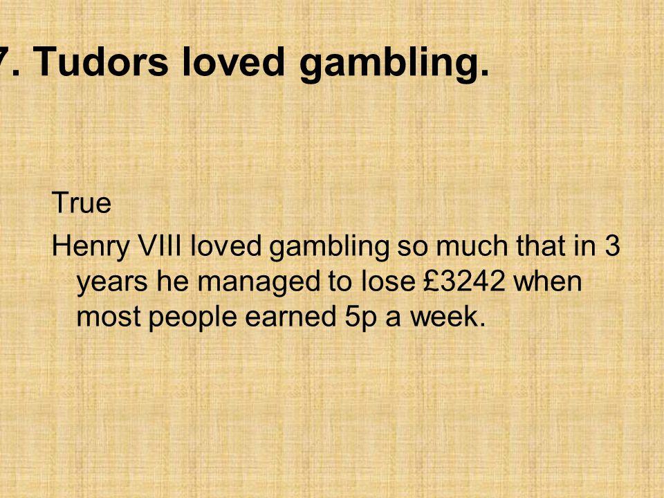 7.Tudors loved gambling.