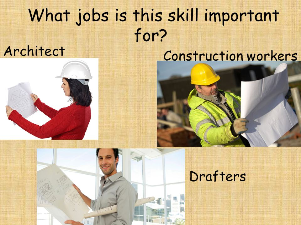 What jobs is this skill important for? Architect Construction workers Drafters