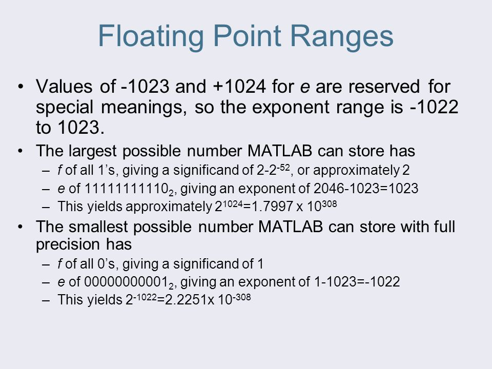 Floating Point Ranges Values of -1023 and +1024 for e are reserved for special meanings, so the exponent range is -1022 to 1023.