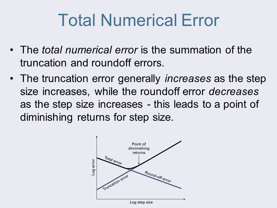 Total Numerical Error The total numerical error is the summation of the truncation and roundoff errors.