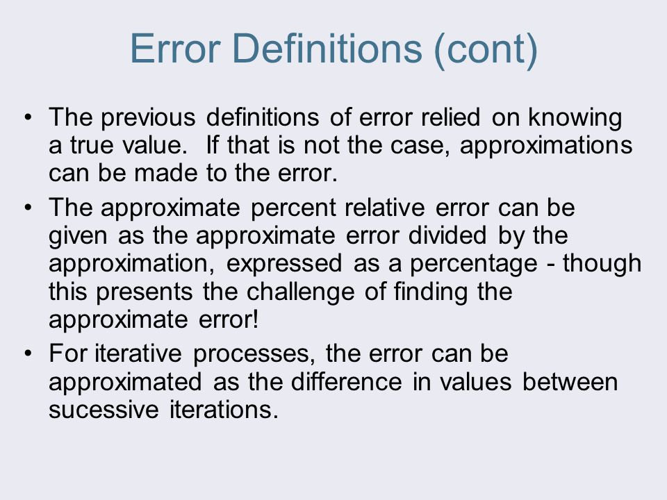Error Definitions (cont) The previous definitions of error relied on knowing a true value.