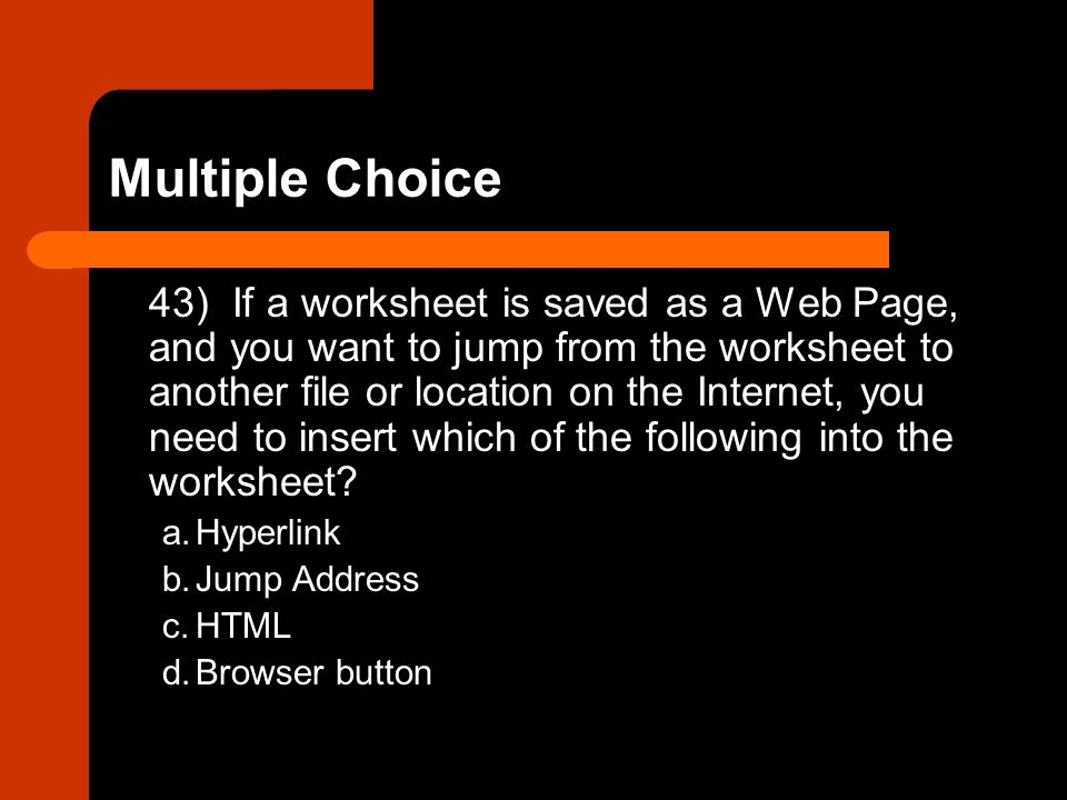 43) If a worksheet is saved as a Web Page, and you want to jump from the worksheet to another file or location on the Internet, you need to insert whi