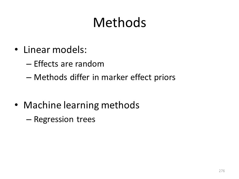 Methods Linear models: – Effects are random – Methods differ in marker effect priors Machine learning methods – Regression trees 276
