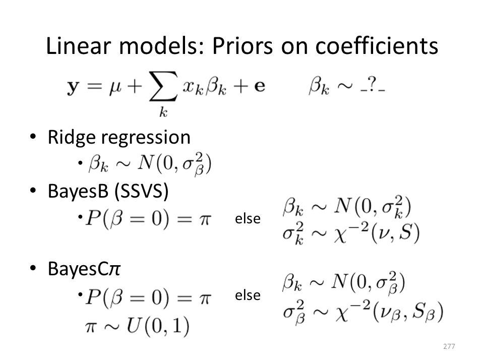 Linear models: Priors on coefficients Ridge regression BayesB (SSVS) BayesCπ 277 else