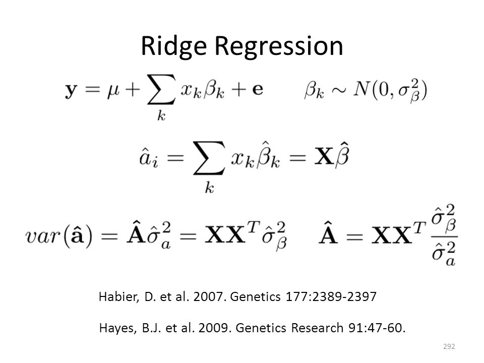 Ridge Regression 292 Habier, D. et al. 2007. Genetics 177:2389-2397 Hayes, B.J. et al. 2009. Genetics Research 91:47-60.