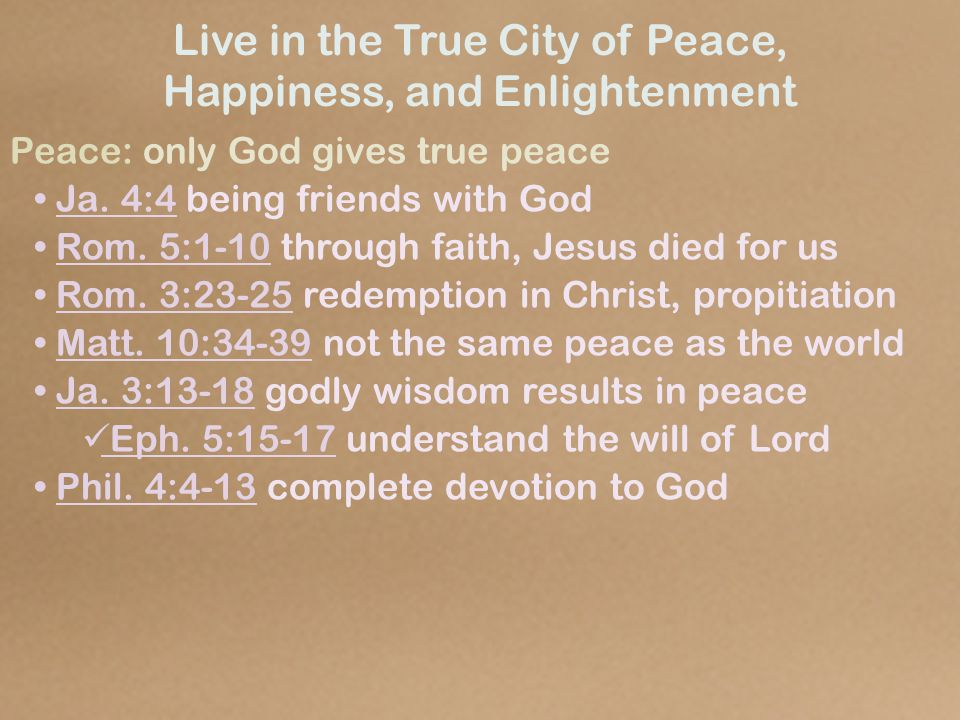 Live in the True City of Peace, Happiness, and Enlightenment Peace: only God gives true peace Ja.