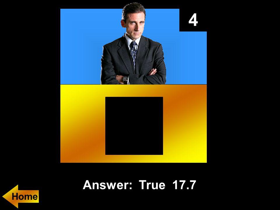 4 Answer: True 17.7