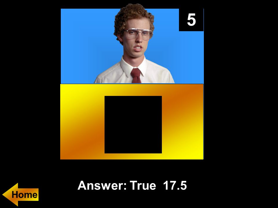 5 Answer: True 17.5