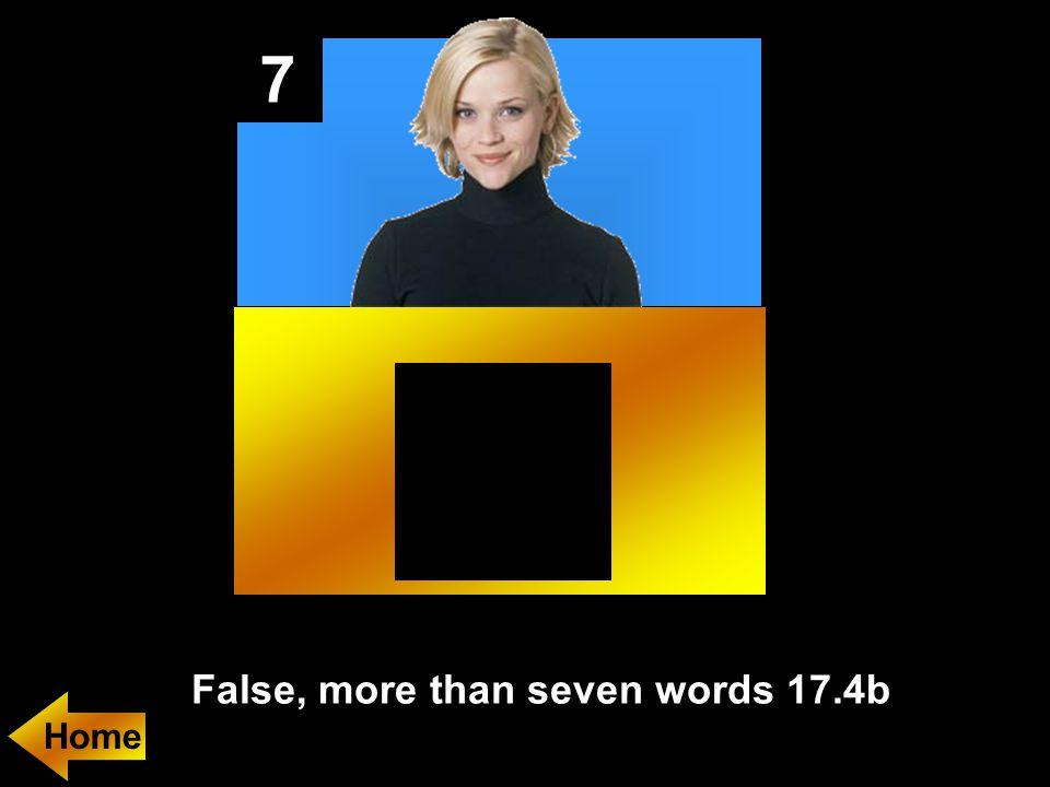7 False, more than seven words 17.4b