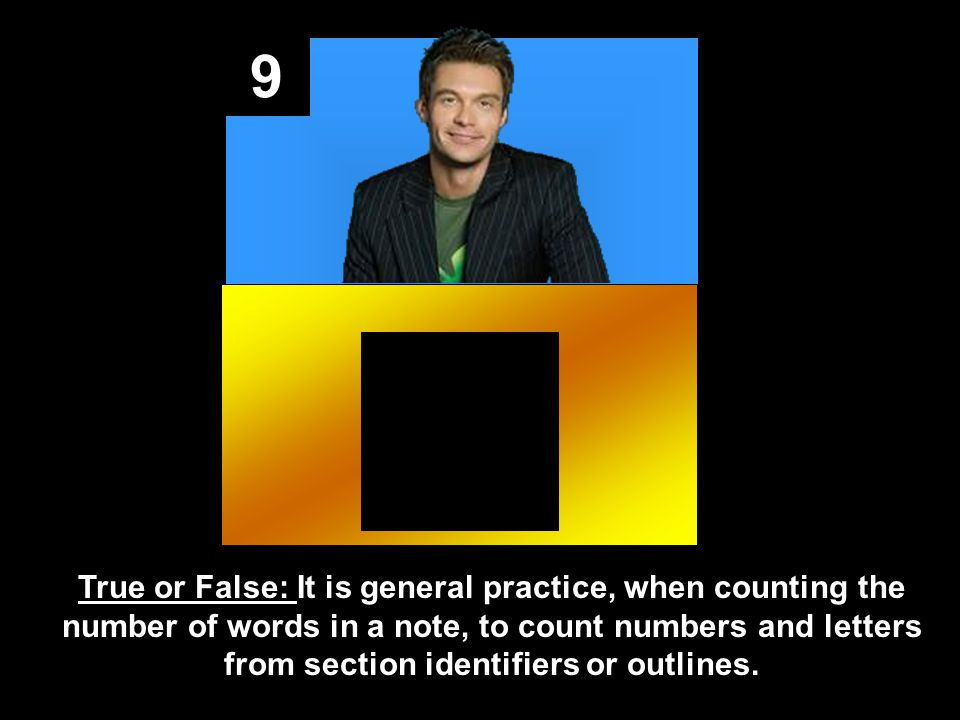 9 True or False: It is general practice, when counting the number of words in a note, to count numbers and letters from section identifiers or outlines.