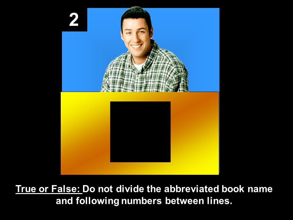 2 True or False: Do not divide the abbreviated book name and following numbers between lines.