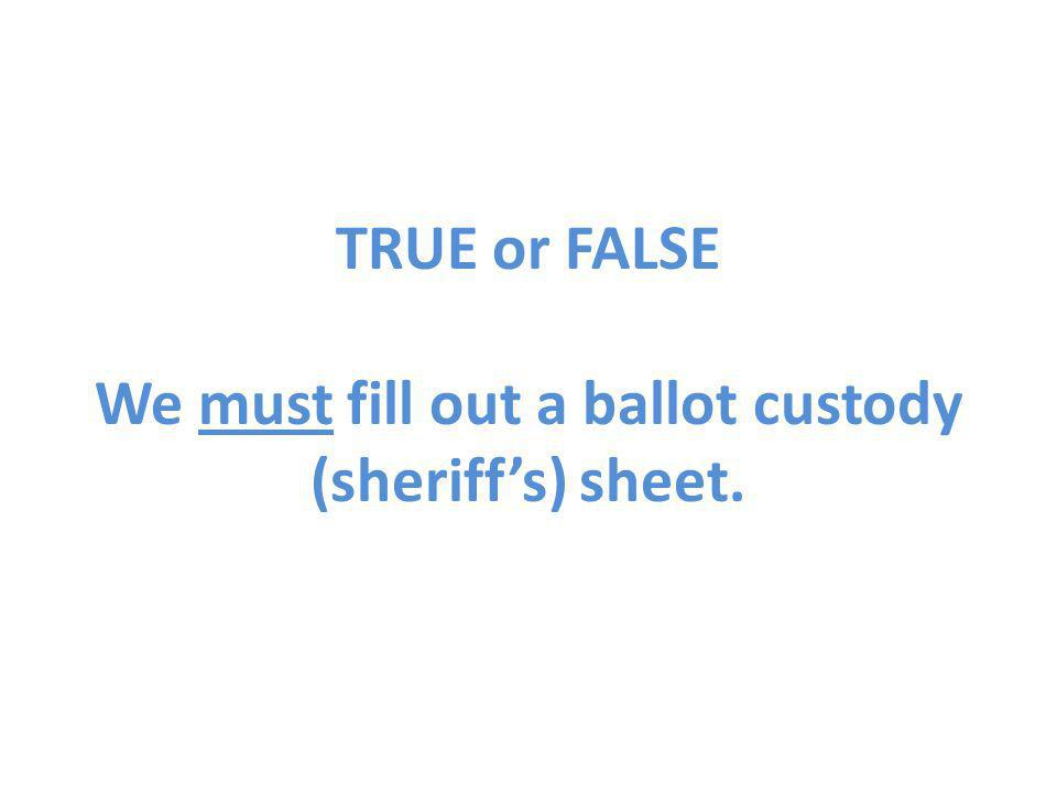 TRUE or FALSE We must fill out a ballot custody (sheriff's) sheet.
