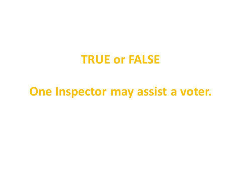 TRUE or FALSE One Inspector may assist a voter.