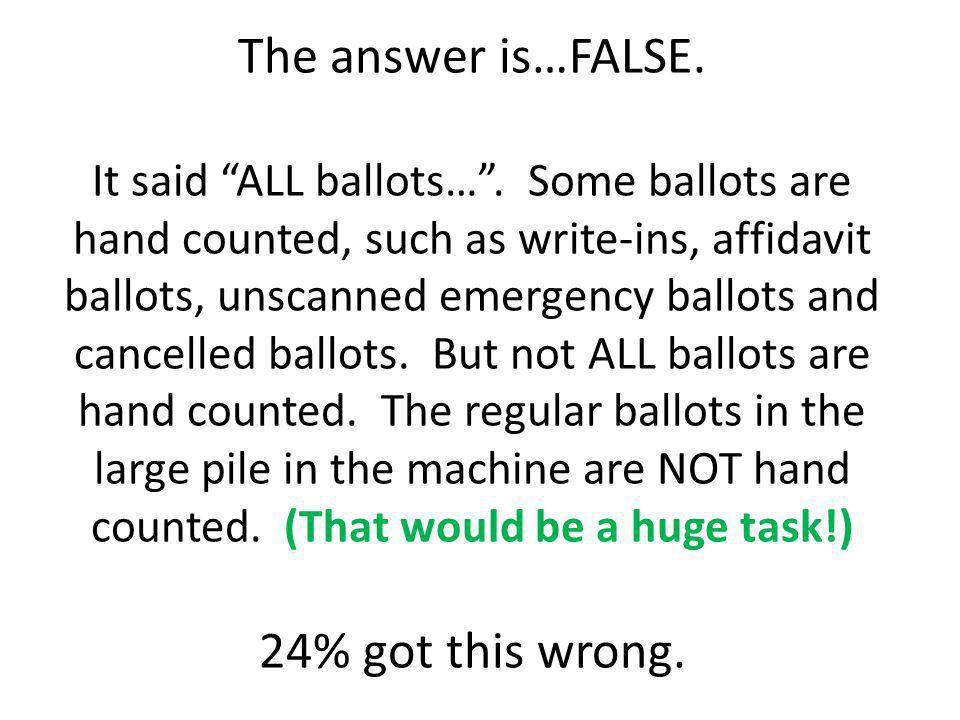 The answer is…FALSE. It said ALL ballots… .