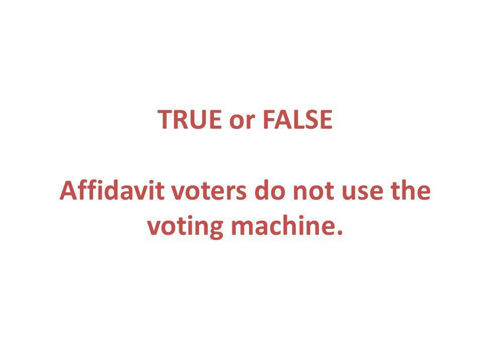 TRUE or FALSE Affidavit voters do not use the voting machine.
