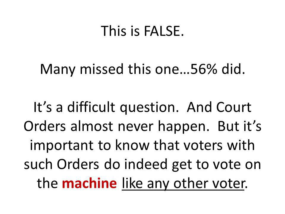 This is FALSE. Many missed this one…56% did. It's a difficult question.