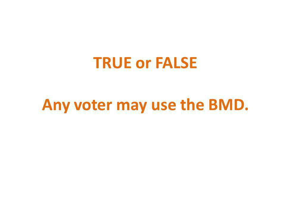 TRUE or FALSE Any voter may use the BMD.