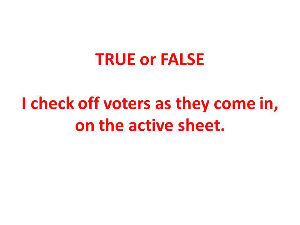 TRUE or FALSE I check off voters as they come in, on the active sheet.