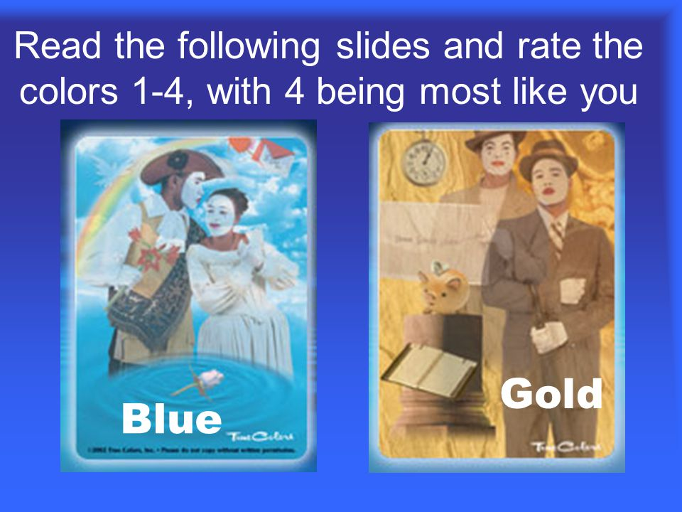 Read the following slides and rate the colors 1-4, with 4 being most like you Blue Gold