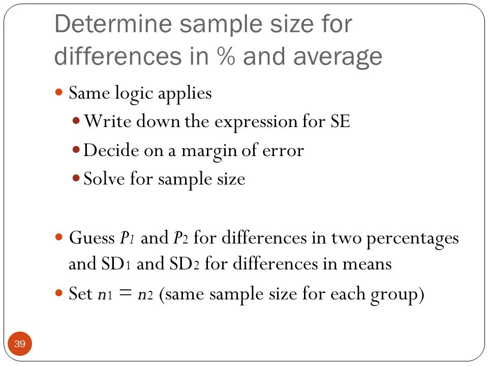 Determine sample size for differences in % and average Same logic applies Write down the expression for SE Decide on a margin of error Solve for sampl